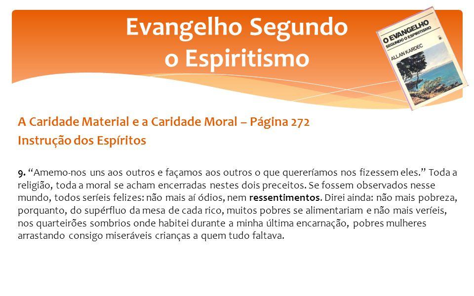 """A Caridade Material e a Caridade Moral – Página 272 Instrução dos Espíritos 9. """"Amemo-nos uns aos outros e façamos aos outros o que quereríamos nos fi"""