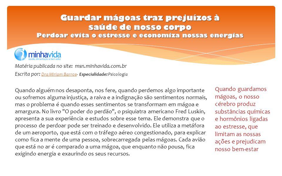 Matéria publicada no site: msn.minhavida.com.br Escrita por: Dra Miriam Barros- Especialidade: Psicologia Dra Miriam Barros Quando alguém nos desapont