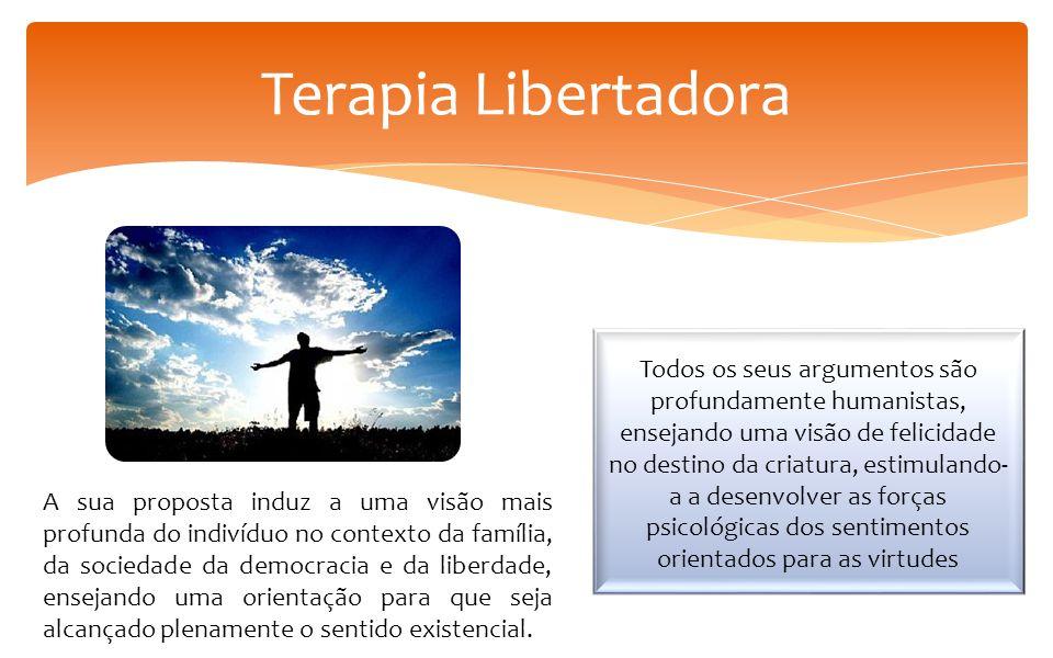 Terapia Libertadora Todos os seus argumentos são profundamente humanistas, ensejando uma visão de felicidade no destino da criatura, estimulando- a a