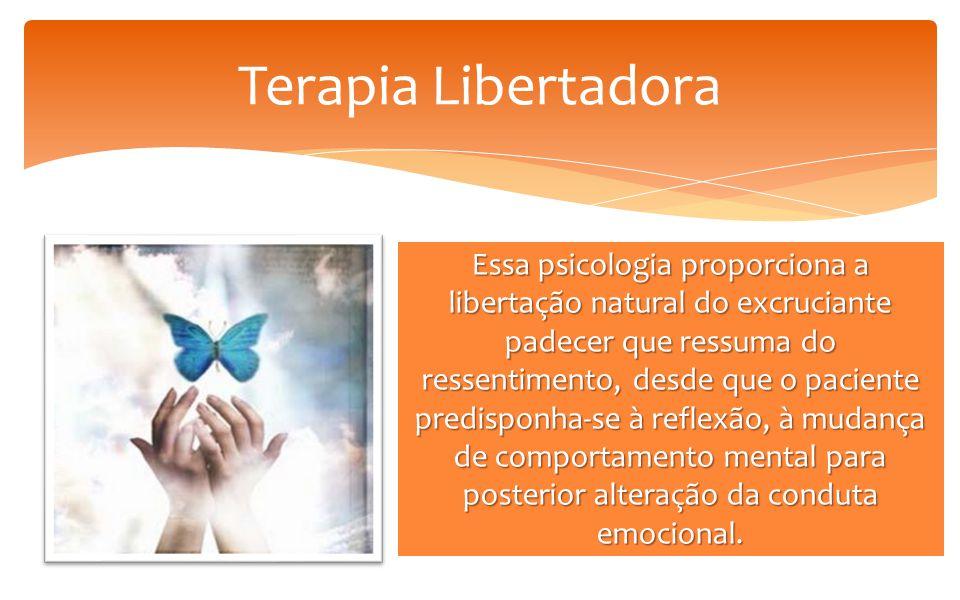 Terapia Libertadora Essa psicologia proporciona a libertação natural do excruciante padecer que ressuma do ressentimento, desde que o paciente predisponha-se à reflexão, à mudança de comportamento mental para posterior alteração da conduta emocional.