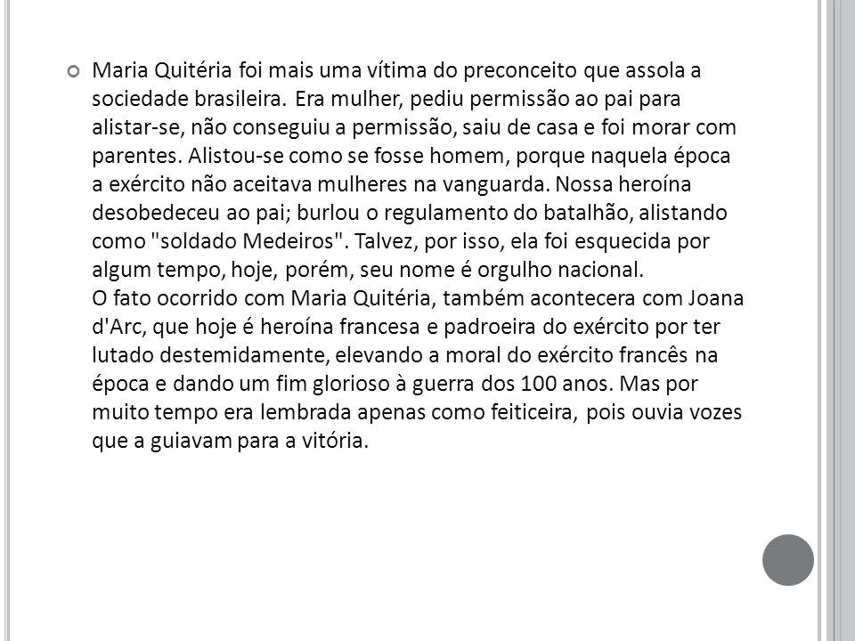 Maria Quitéria foi mais uma vítima do preconceito que assola a sociedade brasileira.