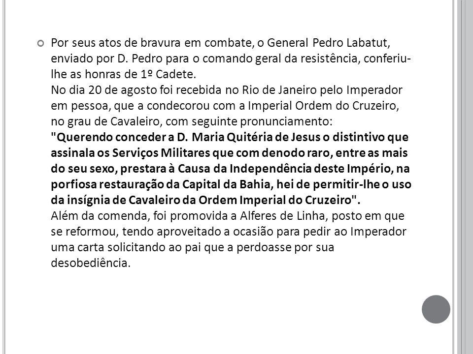 Por seus atos de bravura em combate, o General Pedro Labatut, enviado por D.