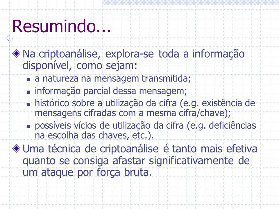 Resumindo... Na criptoanálise, explora-se toda a informação disponível, como sejam:  a natureza na mensagem transmitida;  informação parcial dessa m