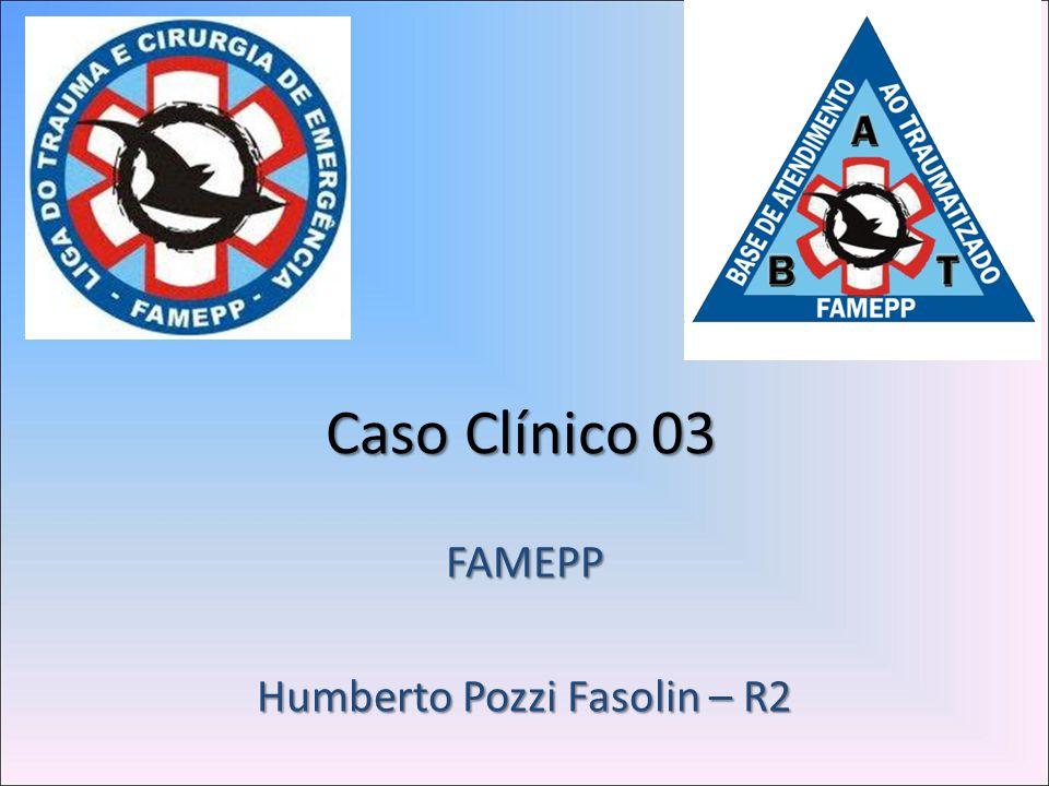 Caso Clínico 03 FAMEPP Humberto Pozzi Fasolin – R2