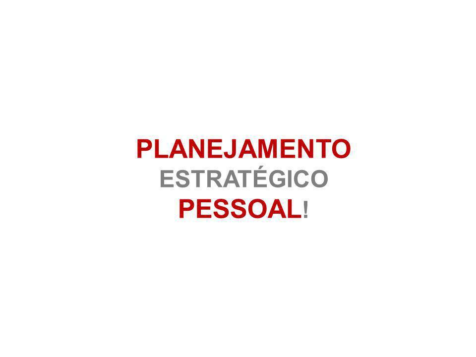 PLANEJAMENTO ESTRATÉGICO PESSOAL !