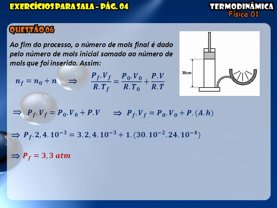 Ao fim do processo, o número de mols final é dado pelo número de mols inicial somado ao número de mols que foi inserido. Assim: