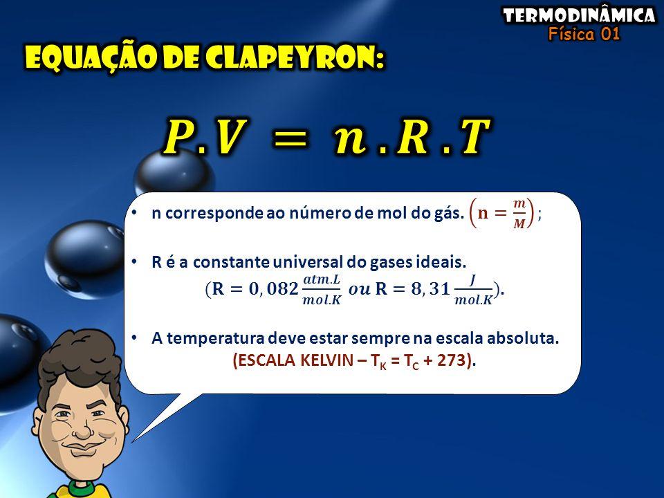 • Se ΔV > 0; W > 0 O gás realiza trabalho sobre o meio.
