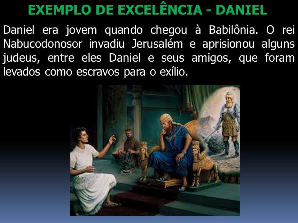 Daniel era jovem quando chegou à Babilônia. O rei Nabucodonosor invadiu Jerusalém e aprisionou alguns judeus, entre eles Daniel e seus amigos, que for