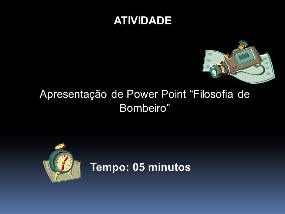 """ATIVIDADE Apresentação de Power Point """"Filosofia de Bombeiro"""" Tempo: 05 minutos"""