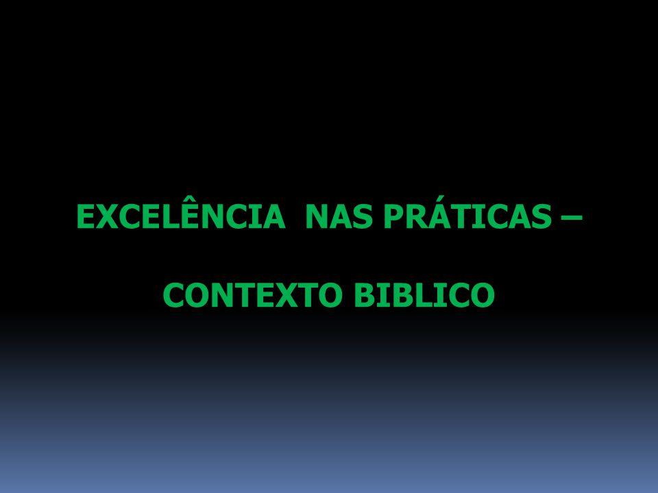 EXCELÊNCIA NAS PRÁTICAS – CONTEXTO BIBLICO