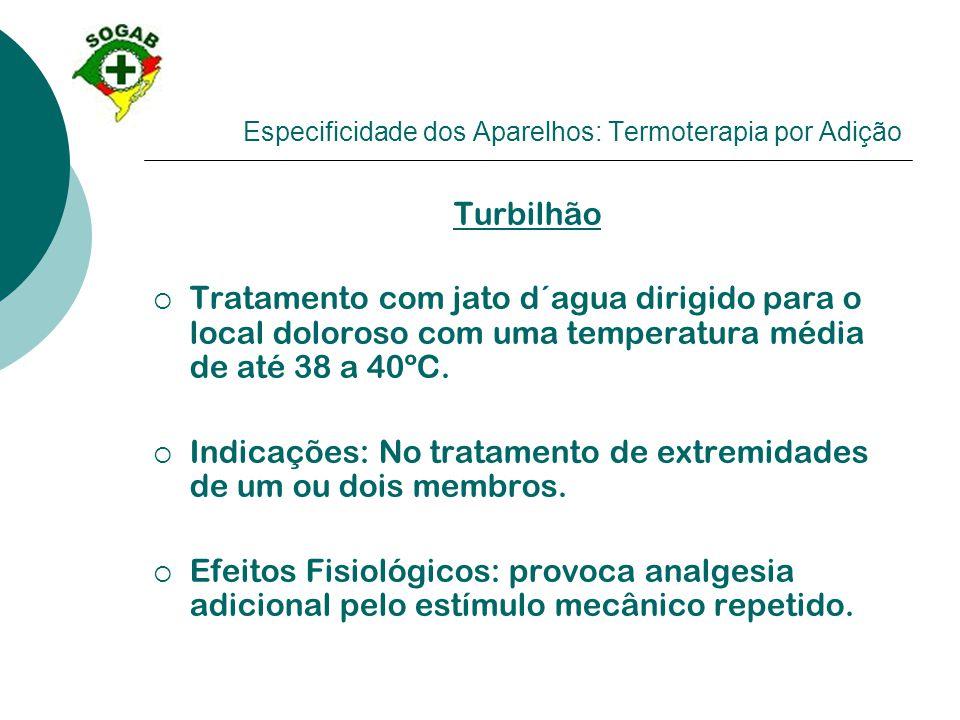 Especificidade dos Aparelhos: Termoterapia por Adição Turbilhão  Tratamento com jato d´agua dirigido para o local doloroso com uma temperatura média