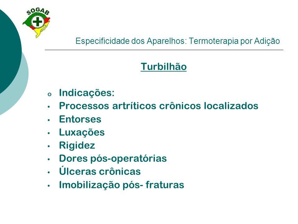 Especificidade dos Aparelhos: Termoterapia por Adição Turbilhão o Indicações: • Processos artríticos crônicos localizados • Entorses • Luxações • Rigi