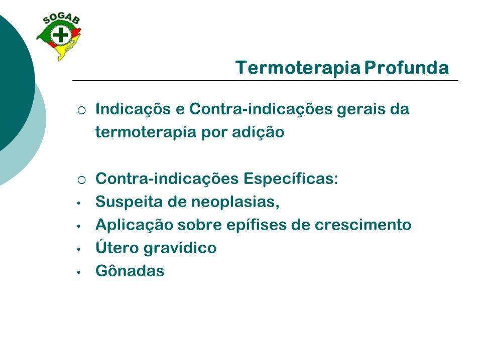 Termoterapia Profunda  Indicaçõs e Contra-indicações gerais da termoterapia por adição  Contra-indicações Específicas: • Suspeita de neoplasias, • A