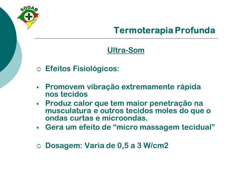 Termoterapia Profunda Ultra-Som  Efeitos Fisiológicos:  Promovem vibração extremamente rápida nos tecidos  Produz calor que tem maior penetração na