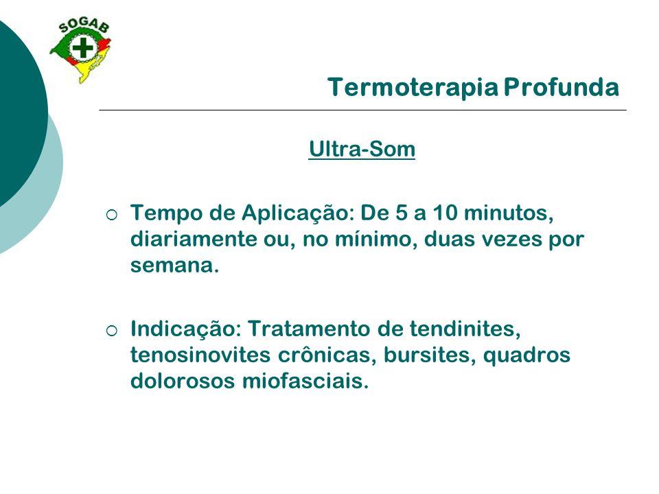 Termoterapia Profunda Ultra-Som  Tempo de Aplicação: De 5 a 10 minutos, diariamente ou, no mínimo, duas vezes por semana.  Indicação: Tratamento de