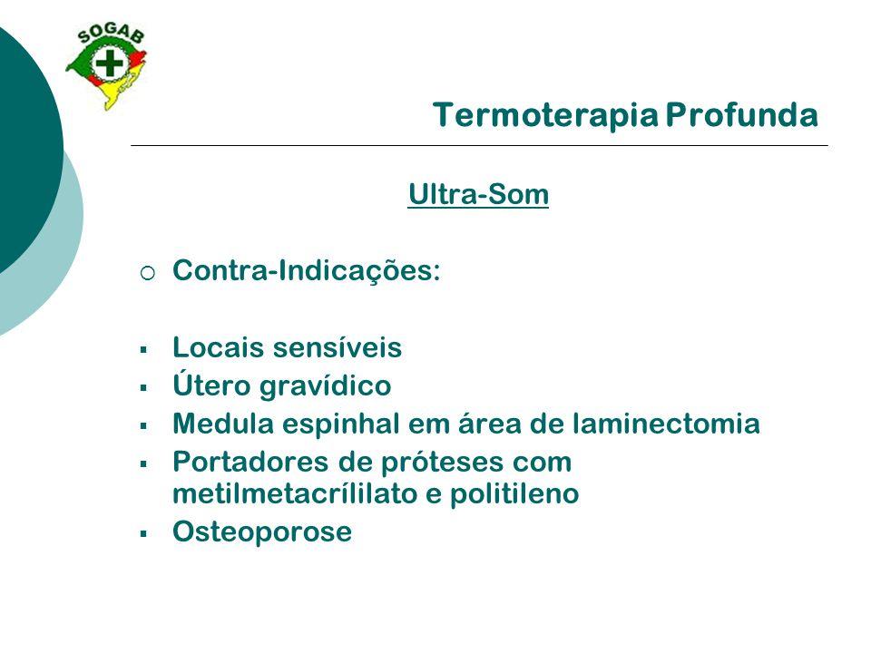 Termoterapia Profunda Ultra-Som  Contra-Indicações:  Locais sensíveis  Útero gravídico  Medula espinhal em área de laminectomia  Portadores de pr