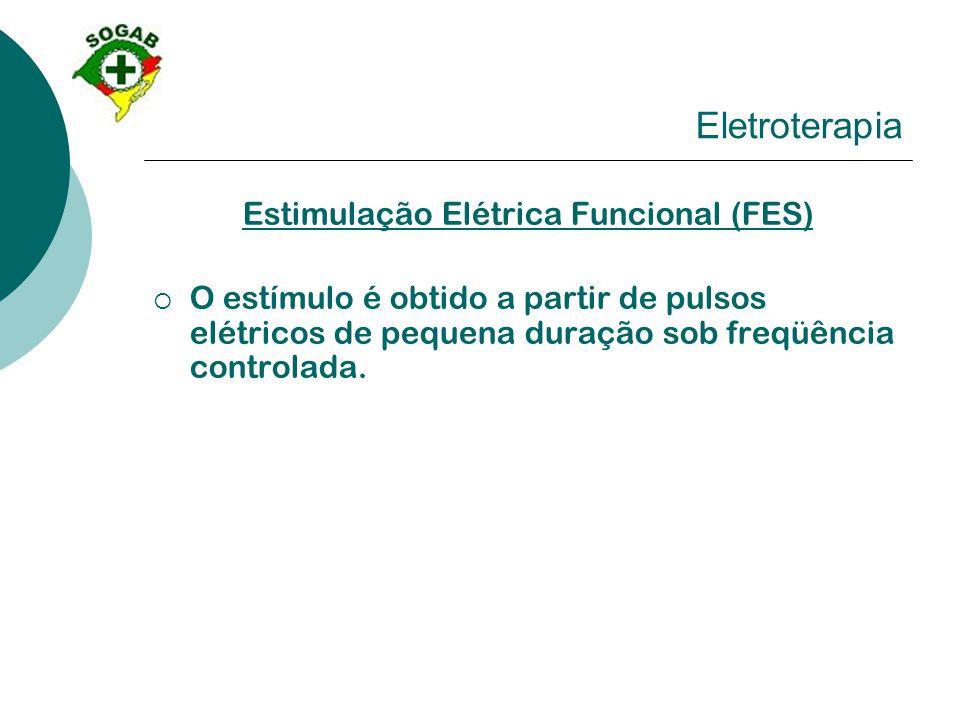 Eletroterapia Estimulação Elétrica Funcional (FES)  O estímulo é obtido a partir de pulsos elétricos de pequena duração sob freqüência controlada.