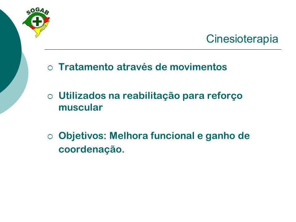 Cinesioterapia  Tratamento através de movimentos  Utilizados na reabilitação para reforço muscular  Objetivos: Melhora funcional e ganho de coorden