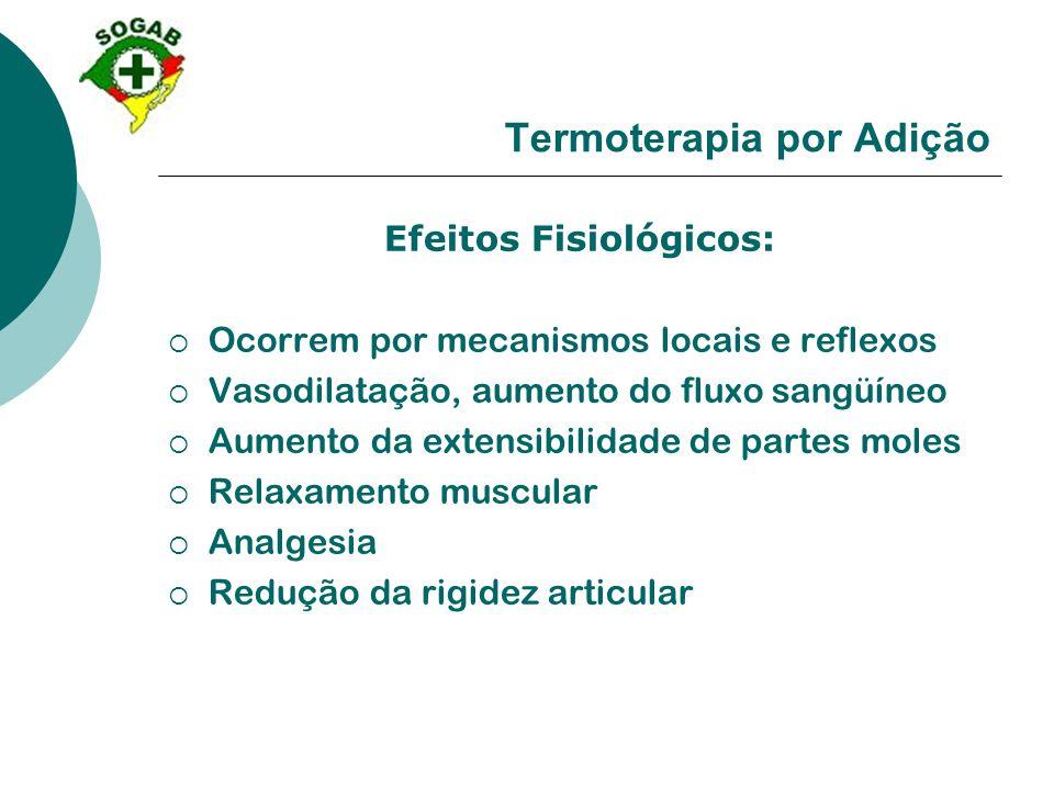 Termoterapia por Adição Efeitos Fisiológicos:  Ocorrem por mecanismos locais e reflexos  Vasodilatação, aumento do fluxo sangüíneo  Aumento da exte