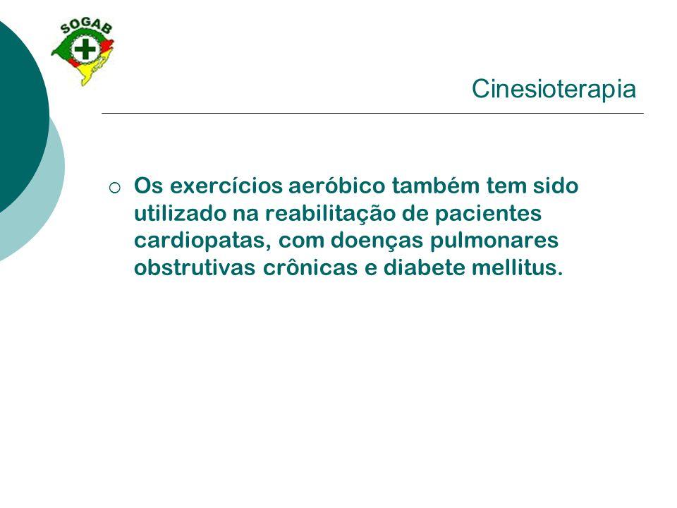 Cinesioterapia  Os exercícios aeróbico também tem sido utilizado na reabilitação de pacientes cardiopatas, com doenças pulmonares obstrutivas crônica
