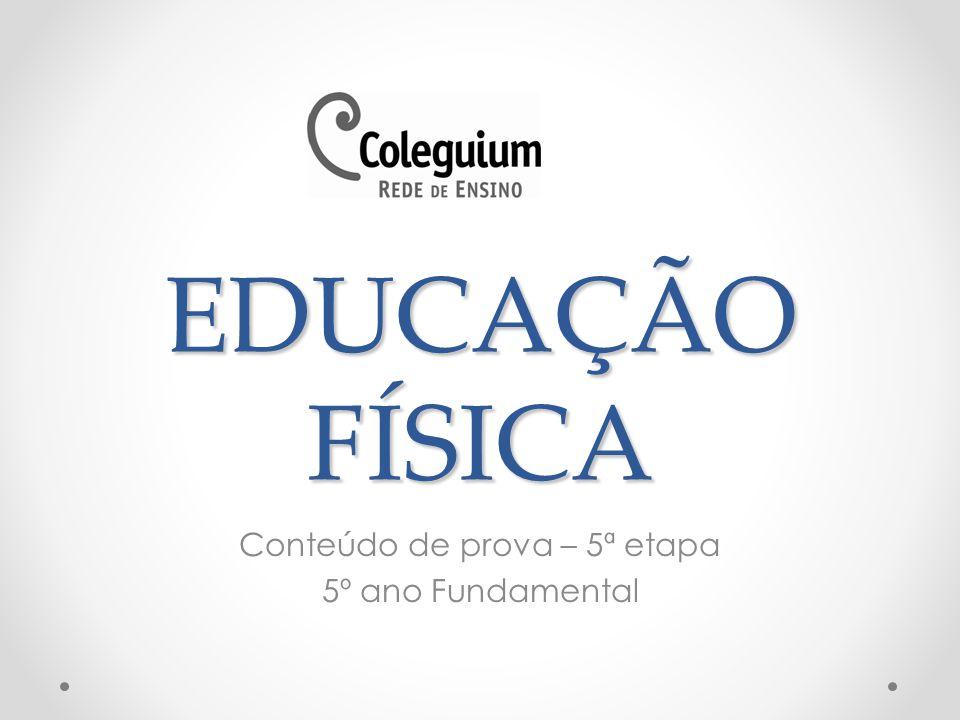 EDUCAÇÃO FÍSICA Conteúdo de prova – 5ª etapa 5º ano Fundamental