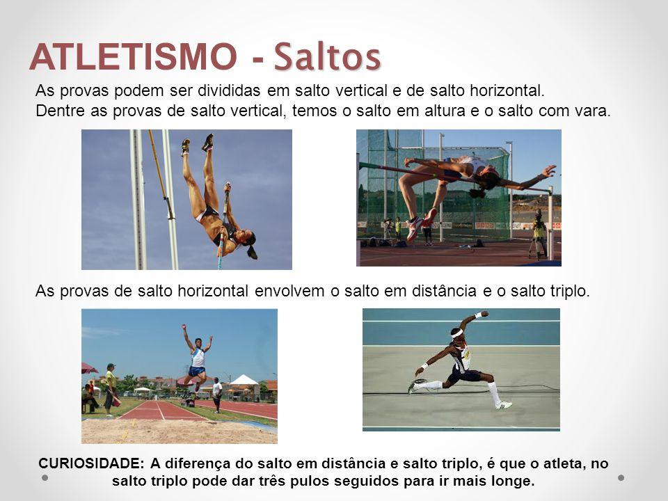 Saltos ATLETISMO - Saltos As provas podem ser divididas em salto vertical e de salto horizontal. Dentre as provas de salto vertical, temos o salto em