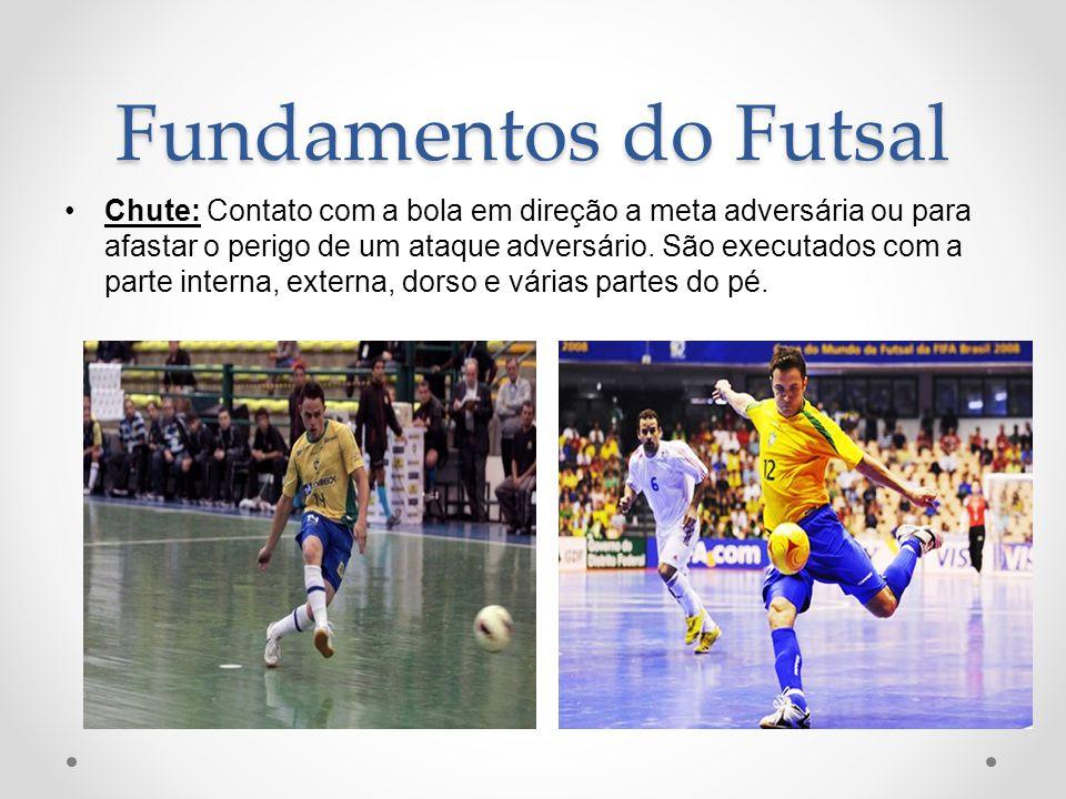 Fundamentos do Futsal •Chute: Contato com a bola em direção a meta adversária ou para afastar o perigo de um ataque adversário. São executados com a p