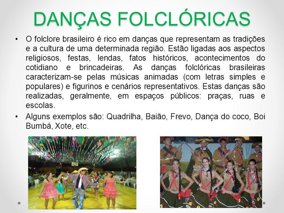 DANÇAS FOLCLÓRICAS •O folclore brasileiro é rico em danças que representam as tradições e a cultura de uma determinada região. Estão ligadas aos aspec