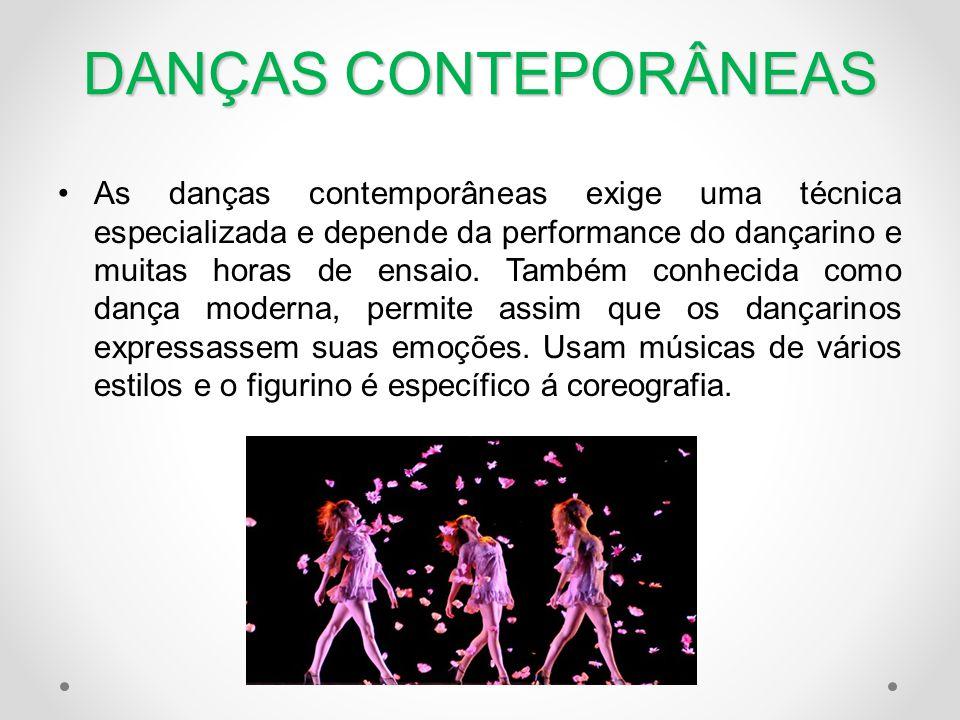 DANÇAS CONTEPORÂNEAS •As danças contemporâneas exige uma técnica especializada e depende da performance do dançarino e muitas horas de ensaio. Também