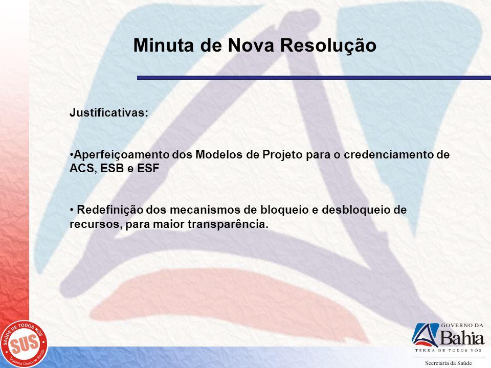 Justificativas: •Aperfeiçoamento dos Modelos de Projeto para o credenciamento de ACS, ESB e ESF • Redefinição dos mecanismos de bloqueio e desbloqueio de recursos, para maior transparência.