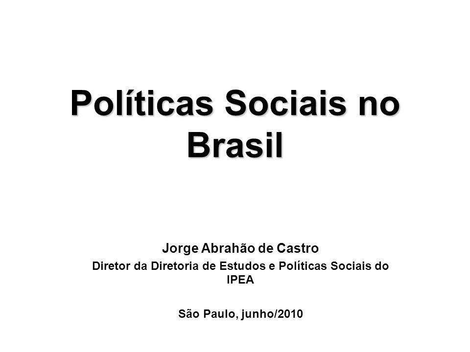 Políticas Sociais no Brasil Jorge Abrahão de Castro Diretor da Diretoria de Estudos e Políticas Sociais do IPEA São Paulo, junho/2010