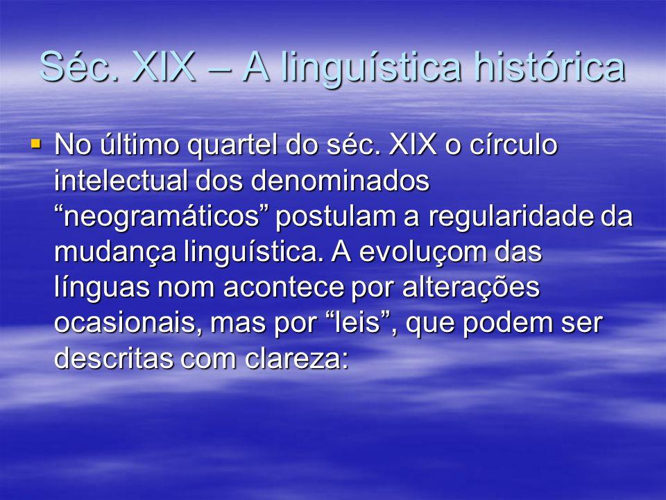 """Séc. XIX – A linguística histórica  No último quartel do séc. XIX o círculo intelectual dos denominados """"neogramáticos"""" postulam a regularidade da mu"""