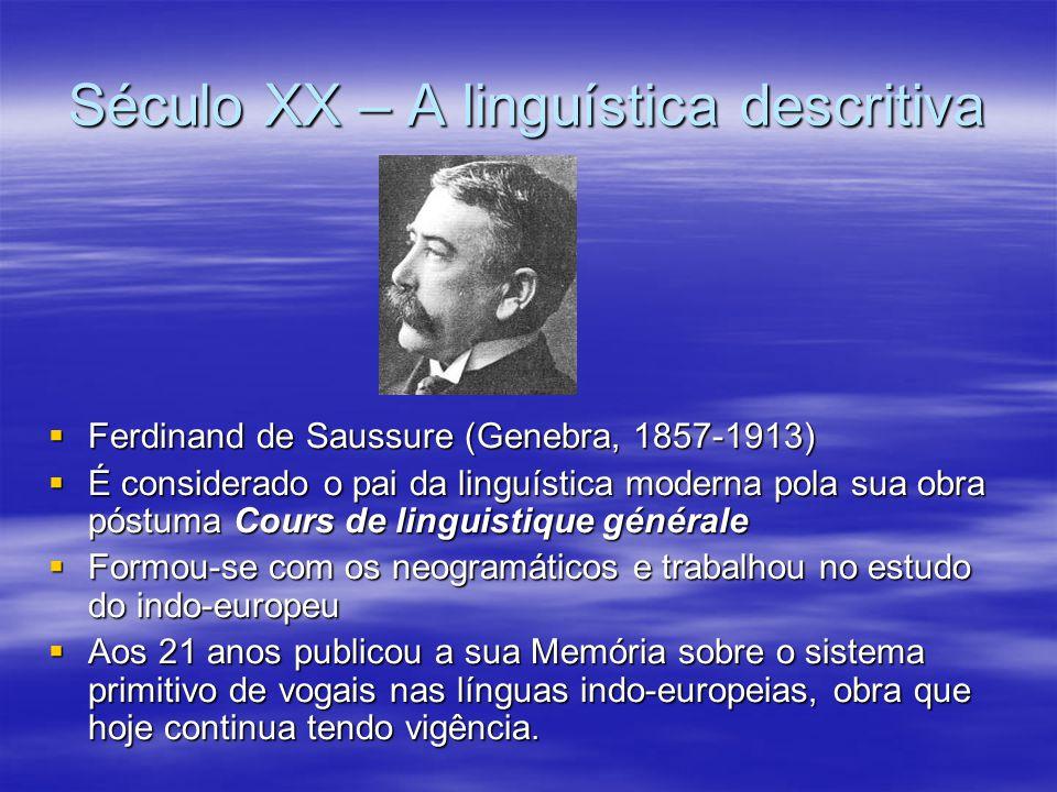 Século XX – A linguística descritiva  Ferdinand de Saussure (Genebra, 1857-1913)  É considerado o pai da linguística moderna pola sua obra póstuma C