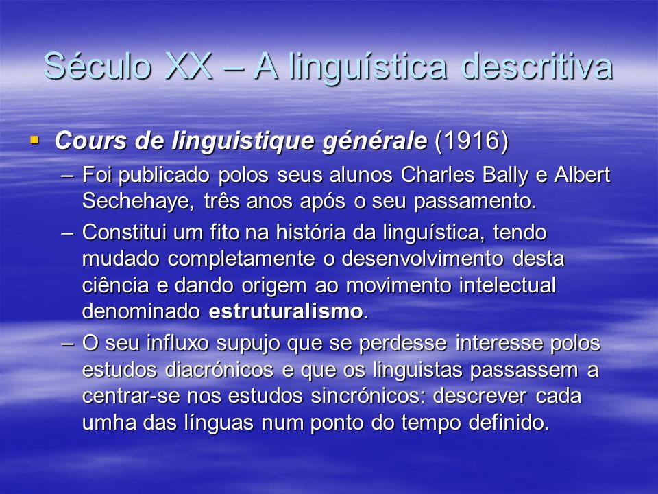 Século XX – A linguística descritiva  Cours de linguistique générale (1916) –Foi publicado polos seus alunos Charles Bally e Albert Sechehaye, três a