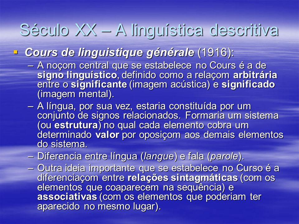 Século XX – A linguística descritiva  Cours de linguistique générale (1916): –A noçom central que se estabelece no Cours é a de signo linguístico, de