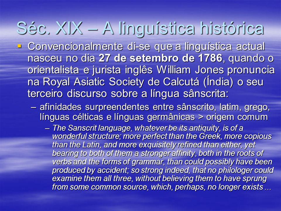 Séc. XIX – A linguística histórica  Convencionalmente di-se que a linguística actual nasceu no dia 27 de setembro de 1786, quando o orientalista e ju