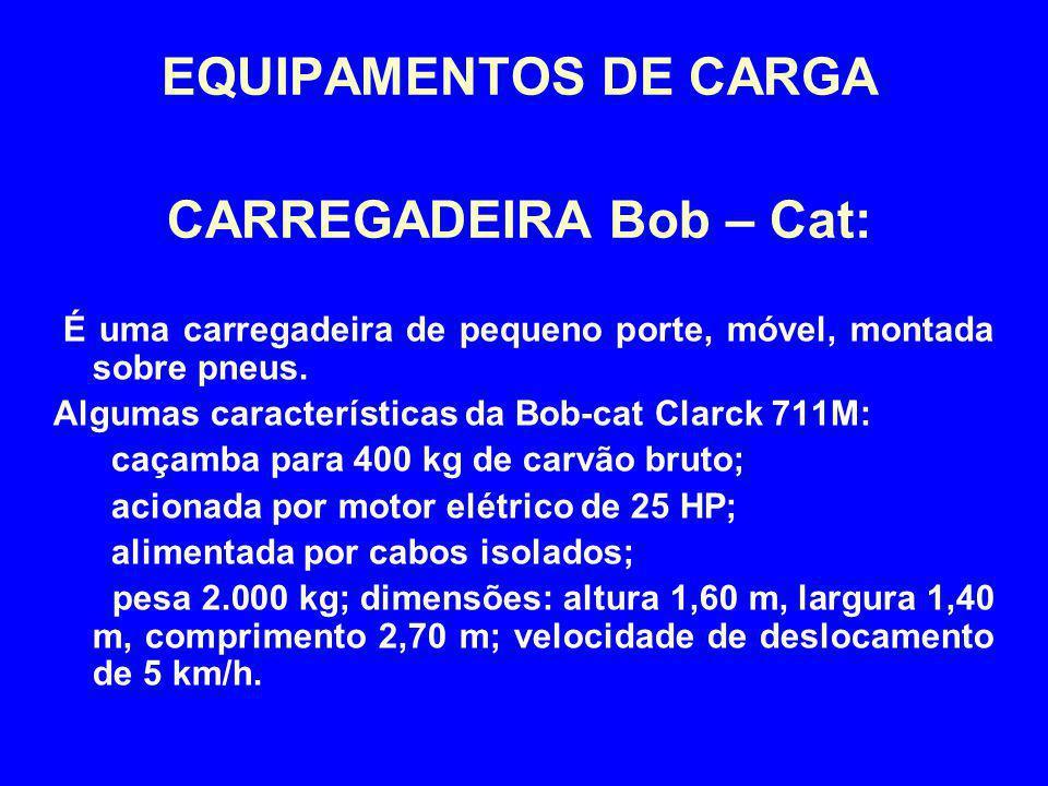 EQUIPAMENTOS DE CARGA CARREGADEIRA Bob – Cat: É uma carregadeira de pequeno porte, móvel, montada sobre pneus. Algumas características da Bob-cat Clar