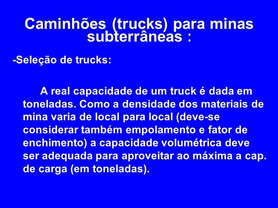 -Seleção de trucks: A real capacidade de um truck é dada em toneladas. Como a densidade dos materiais de mina varia de local para local (deve-se consi