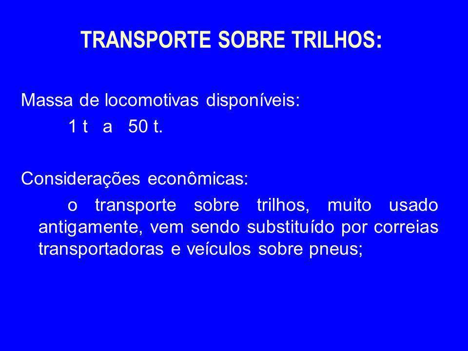 TRANSPORTE SOBRE TRILHOS : Massa de locomotivas disponíveis: 1 t a 50 t. Considerações econômicas: o transporte sobre trilhos, muito usado antigamente