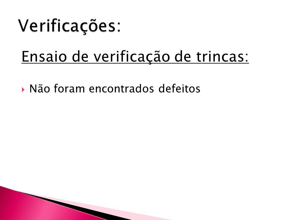 Ensaio de verificação de trincas:  Não foram encontrados defeitos