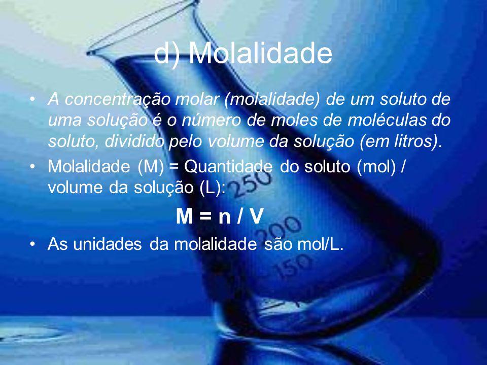 d) Molalidade •A concentração molar (molalidade) de um soluto de uma solução é o número de moles de moléculas do soluto, dividido pelo volume da soluç