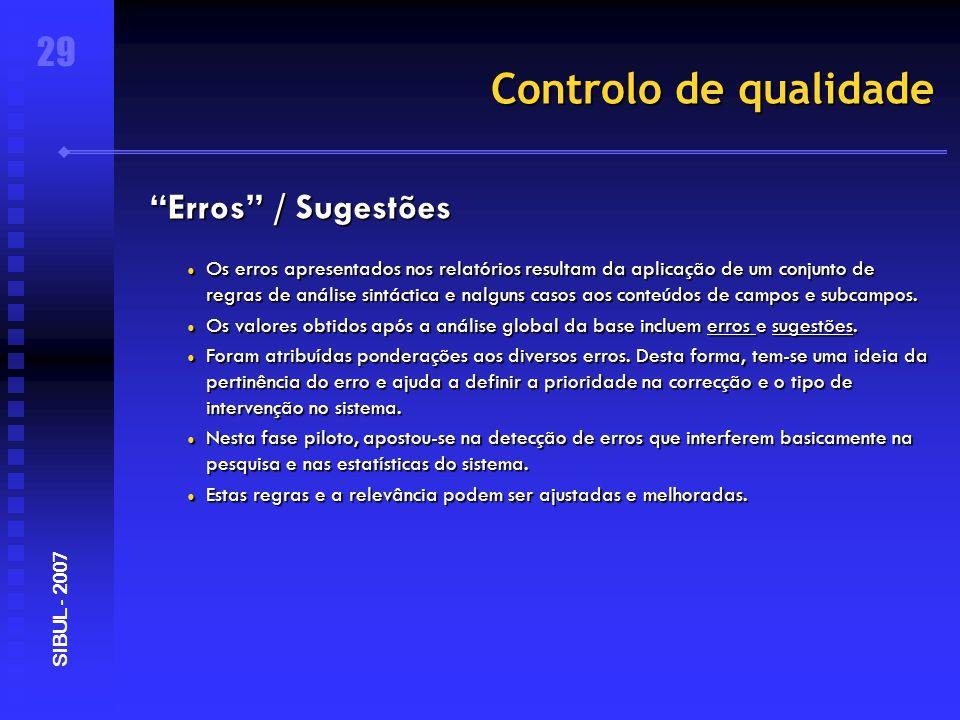 Controlo de qualidade Erros / Sugestões ● Os erros apresentados nos relatórios resultam da aplicação de um conjunto de regras de análise sintáctica e nalguns casos aos conteúdos de campos e subcampos.