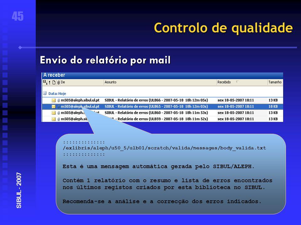 Controlo de qualidade 45 SIBUL - 2007 Envio do relatório por mail :::::::::::::: /exlibris/aleph/u50_5/ulb01/scratch/valida/messages/body_valida.txt :::::::::::::: Esta é uma mensagem automática gerada pelo SIBUL/ALEPH.