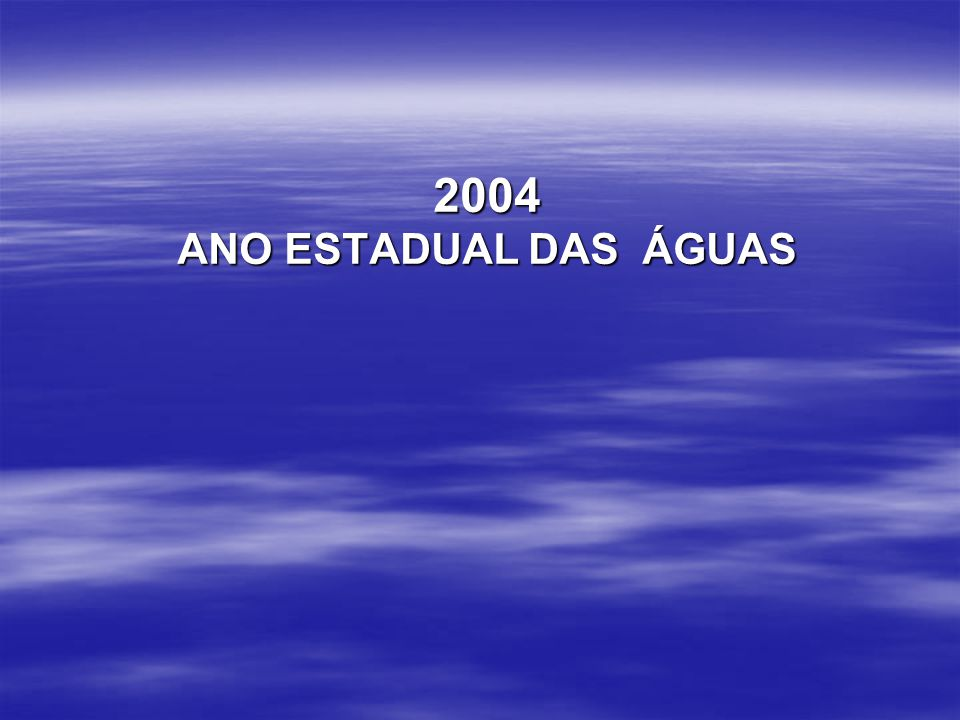 2004 ANO ESTADUAL DAS ÁGUAS 2004 ANO ESTADUAL DAS ÁGUAS