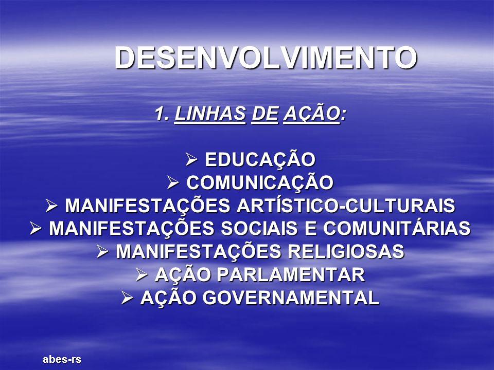 DESENVOLVIMENTO 1. LINHAS DE AÇÃO:  EDUCAÇÃO  COMUNICAÇÃO  MANIFESTAÇÕES ARTÍSTICO-CULTURAIS  MANIFESTAÇÕES SOCIAIS E COMUNITÁRIAS  MANIFESTAÇÕES