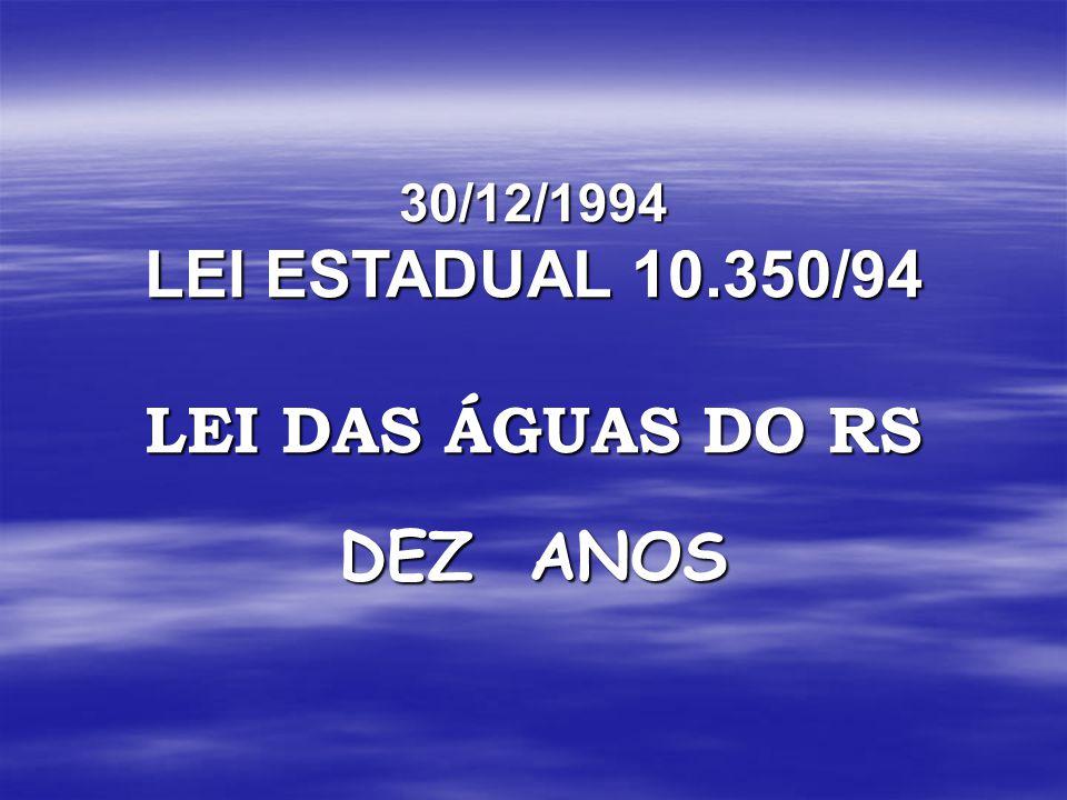 30/12/1994 LEI ESTADUAL 10.350/94 LEI DAS ÁGUAS DO RS DEZ ANOS