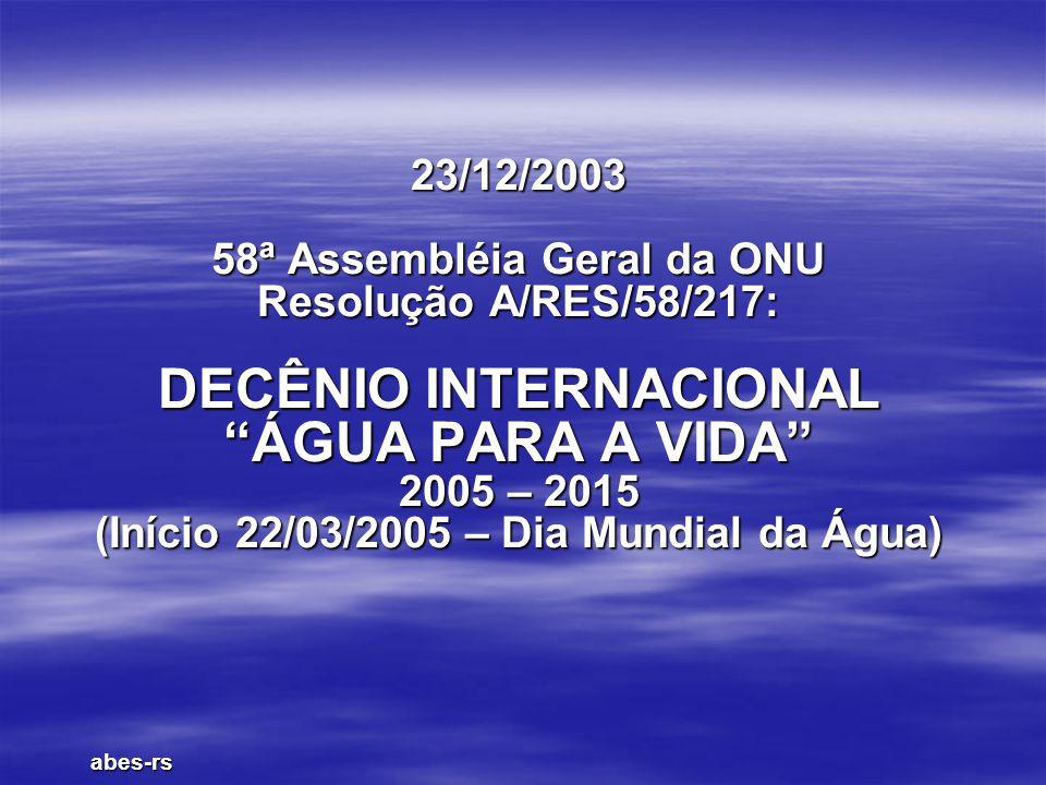 """23/12/2003 58ª Assembléia Geral da ONU Resolução A/RES/58/217: DECÊNIO INTERNACIONAL """"ÁGUA PARA A VIDA"""" 2005 – 2015 (Início 22/03/2005 – Dia Mundial d"""