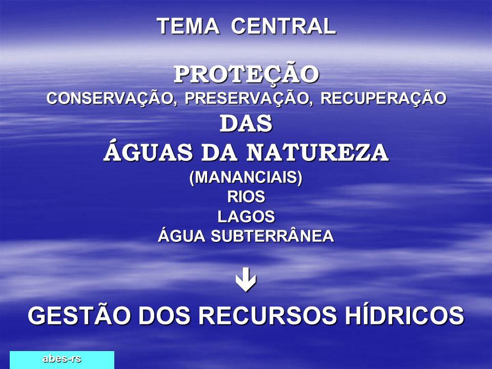TEMA CENTRAL PROTEÇÃO CONSERVAÇÃO, PRESERVAÇÃO, RECUPERAÇÃO DAS ÁGUAS DA NATUREZA (MANANCIAIS) RIOS LAGOS ÁGUA SUBTERRÂNEA  GESTÃO DOS RECURSOS HÍDRI