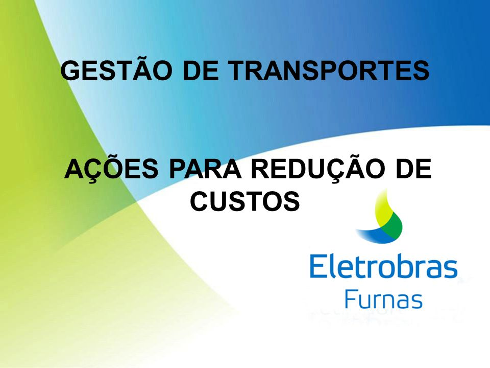 SUMÁRIO  Introdução  Ações para Redução de Custo  Indicadores da Frota de FURNAS - 2012