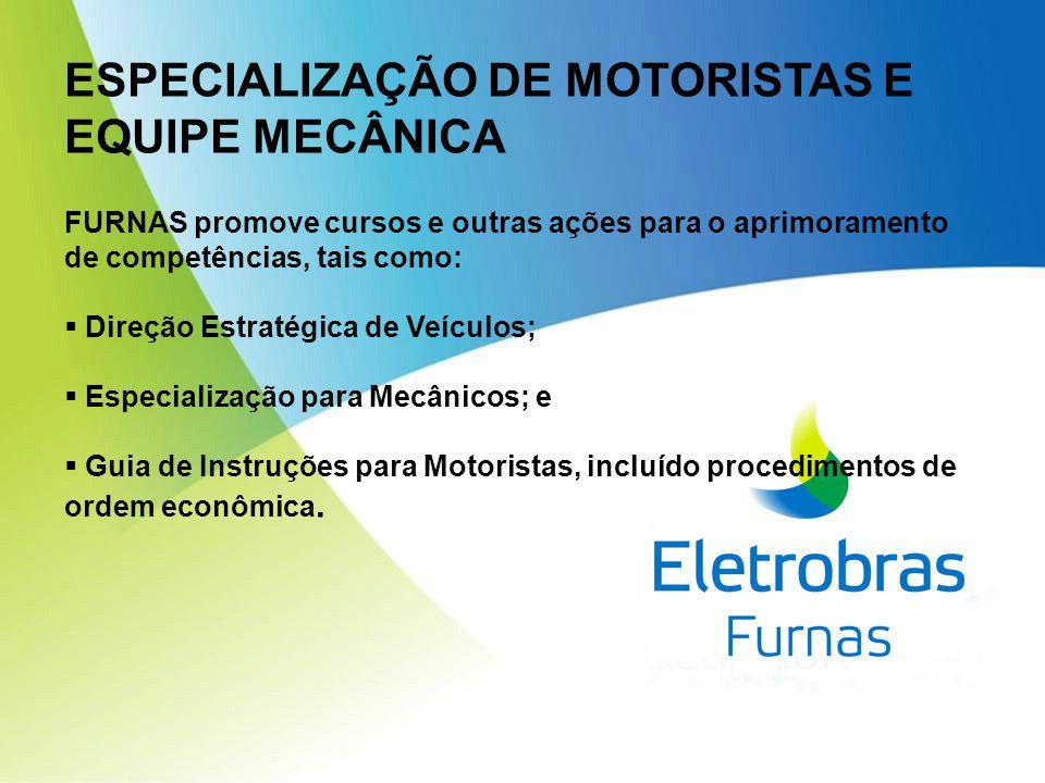 ESPECIALIZAÇÃO DE MOTORISTAS E EQUIPE MECÂNICA FURNAS promove cursos e outras ações para o aprimoramento de competências, tais como:  Direção Estratégica de Veículos;  Especialização para Mecânicos; e  Guia de Instruções para Motoristas, incluído procedimentos de ordem econômica.